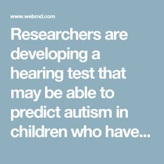 Researchers are developing a hearing test that may be able to predict autism in children who have not yet exhibited symptoms.