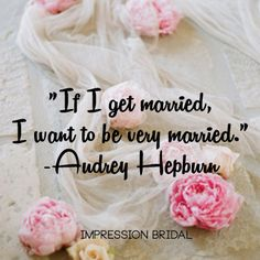 If I get married, I want to be very married.  - audrey