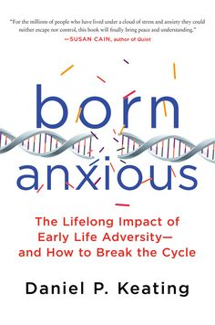 Born Anxious : The Lifelong Impact of Early Life Adversity-And How to Break the Cycle by Daniel P. Keating Hardcover) for sale online Good Books, Books To Read, My Books, Free Books, Reading Lists, Book Lists, Love Book, This Book, Inspirational Books
