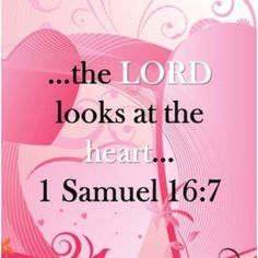"""'But Jehovah said to Samuel: """"Do not pay attention to his appearance and how tall he is, for I have rejected him. For the way man sees is not the way God sees, because mere man sees what appears to the eyes, but Jehovah sees into the heart.""""' (1 Samuel 16:7) NWT"""