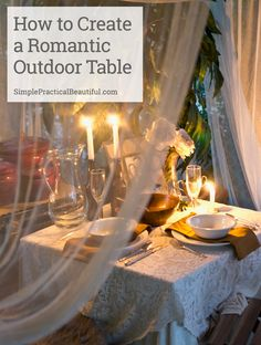 Use lace, plants, fabric, and candlelight to create an elegant, romantic setting…