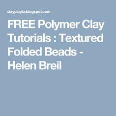 FREE Polymer Clay Tutorials : Textured Folded Beads - Helen Breil