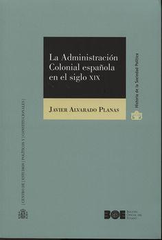 Alvarado Planas, Javier. La administracion colonial española en el siglo XIX. Centro de estudios políticos y constitucionales, 2013.