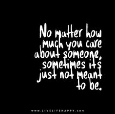 No matter how much you care about someone, sometimes it's just not meant to be.
