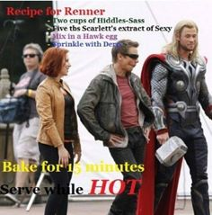 Recipe for Renner - Two Cups of Hiddles-Sass, Five Tablespoons of Scarlett's Extract of Sexy, Mix in a Hawk Egg, Sprinkle With Derp - Bake for 15 Minutes - Serve While HOT
