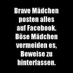 Brave Mädchen posten alles auf Facebook... German Quotes, Statements, Fb Memes, Life Humor, Encouragement Quotes, True Words, True Stories, Sarcasm, Poems