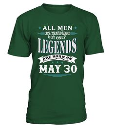 Legends are born on May 30  #gift #idea #shirt #image #funny #new #top #best #videogame #tvshow #like