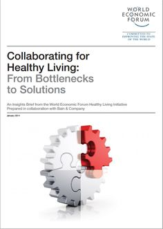 How to collaborate for healthy living - a report from the World Economic Forum, in collaboration with Bain & Company. World Economic Forum, Collaboration, Insight, Healthy Living, Wellness, Healthy Life, Healthy Lifestyle