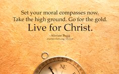 Set your moral compasses now.live for Christ. Godly Quotes, Words Of Encouragement, Life Quotes, Scriptures, Bible Verses, Living For Christ, Great Quotes, Inspirational Quotes, High Ground