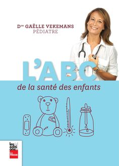 L'ABC de la santé des enfants Un encyclopédie tout a fait indispensable pour les mamans... et les éducatrices!
