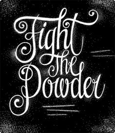 https://flic.kr/p/7TL3T8 | Fight the Powder | Maybe a nice design for a t-shirt… www.26characters.com