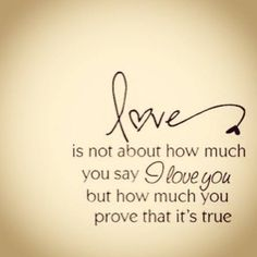 You should prove it everyday if you truly love  them.