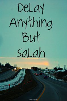 Delay anything but salah Reminder to myself first and foremost.