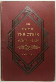 The Story of THE OTHER WISE MAN By Van Dyke 1898 Religious Books, Rose City, Birth Of Jesus, Wise Men, A Christmas Story, New Testament, The Expanse, Helping Others, Van