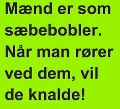 Sæbebobler er som mænd! Lame Jokes, Some Words, Woman Quotes, Proverbs, The Funny, Qoutes, Texts, Haha, Inspirational Quotes