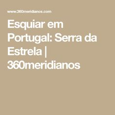 Esquiar em Portugal: Serra da Estrela | 360meridianos