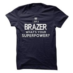 I am a Brazer T Shirts, Hoodies. Get it now ==► https://www.sunfrog.com/LifeStyle/I-am-a-Brazer-18080834-Guys.html?57074 $23