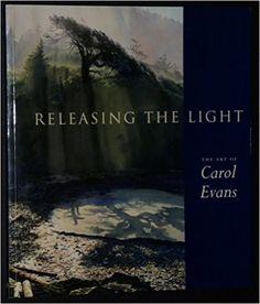 Releasing the light: The art of Carol Evans: Carol Evans: 9781551920672: Books - Amazon.ca