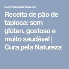 Receita de pão de tapioca: sem glúten, gostoso e muito saudável   Cura pela Natureza