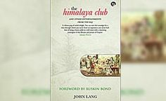 Book excerpt: The Himalaya Club is an account of the early British Raj Check more at http://www.wikinewsindia.com/english-news/hindustan-times/lifestyle-ht/book-excerpt-the-himalaya-club-is-an-account-of-the-early-british-raj/