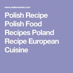 Polish Recipe Polish Food Recipes Poland Recipe European Cuisine