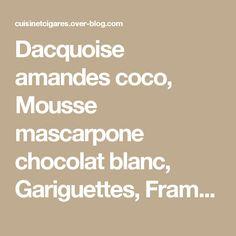 Dacquoise amandes coco, Mousse mascarpone chocolat blanc, Gariguettes, Framboises et Citron vert - Cuisine et Cigares