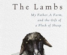 100 will win a copy of Lambs: My Father, a Farm, and the Gift of a Flock of Sheep by Carole George valued at $21.77. Submit your entry at Good Reads to qualify.