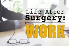 Life After Surgery: Work | Dr. Steven Fass