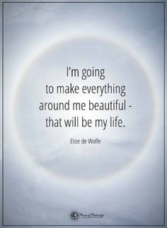 Quotes I am going to make everything around me beautiful that will be my life.