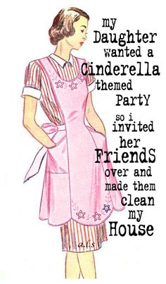 My daughter wanted a Cinderella themed party, so I invited her friends over & made them clean my house...