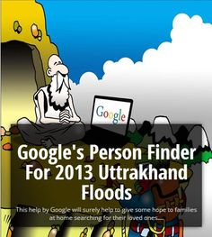 This Pin is about how Google is helping with this simple Google Person Finder in Uttrakhand floods. http://www.howtoread.co.in/2013/06/googles-person-finder-for-2013.html
