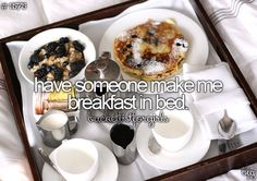Bucket List - Have someone make me breakfast in bed