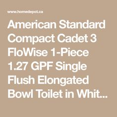 American Standard Compact Cadet 3 FloWise 1-Piece 1.27 GPF Single Flush Elongated Bowl Toilet in White | The Home Depot Canada