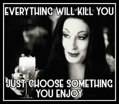 Something or other will kill you- we might spend so much time analyzing the horror and apparent 'shouldnt have' of cause of death but we will all die. Something will kill you and none is better or worse than the other. Sarcastic Quotes, Funny Quotes, Life Quotes, Funny Sarcastic, Funny Family Quotes, Addams Family Quotes, Guter Rat, Hilario, Love Truths