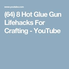 (64) 8 Hot Glue Gun Lifehacks For Crafting - YouTube