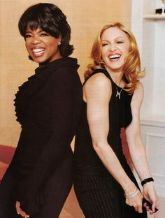 Oprah & Madonna.  The two women I look to as inspiration.  Gotta love it!