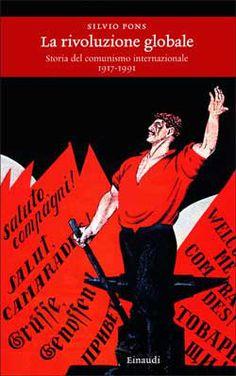 Silvio Pons, La rivoluzione globale - Storia del comunismo internazionale 1917 - 1991, Einaudi Storia