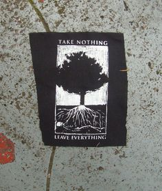 Take nothing leave everything screenprinted by retirementfund, $1.00 I ordered several patches from this shop for Xmas, and they're great!
