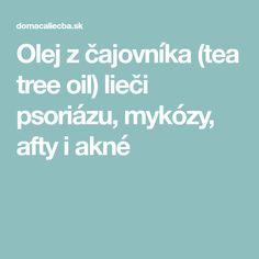 Olej z čajovníka (tea tree oil) lieči psoriázu, mykózy, afty i akné