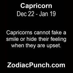 Capricorns cannot fake....
