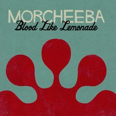 Blood Like Lemonade – Morcheeba