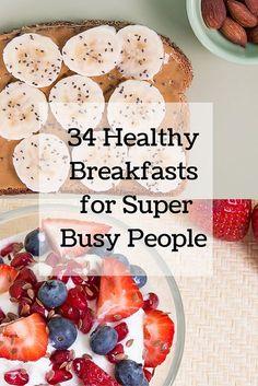 34 Healthy Breakfasts for Super Busy People #healthy #breakfast