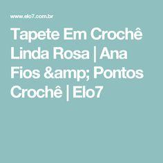 Tapete Em Crochê Linda Rosa | Ana Fios & Pontos Crochê | Elo7