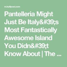 Pantelleria Might Just Be Italy's Most Fantastically Awesome Island You Didn't Know About   The Huffington Post