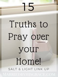 15 Truths to Pray for the Christian Home. - Married By His Grace If you are a reader of Married by His Grace then you know how much I appreciate and indulge in the act of prayer and worship, especially in Christian Living, Christian Faith, Christian Women, Christian Marriage, Prayer Scriptures, Bible Verses, Bible Teachings, Bible Quotes, Motivational Quotes
