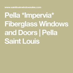 Pella Impervia Fiberglass Windows and Doors Energy Efficient Windows, Energy Efficiency, Pella Windows, Windows And Doors, Off Grid Homestead, Fiberglass Windows, Home Upgrades, Letter Recognition, St Louis