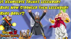 Xenoverse Trunks Becomes Legendary Rare Is he better then LR Broly? Drag...
