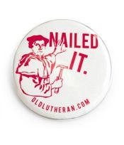 Nailed It. Button at oldlutheran.com