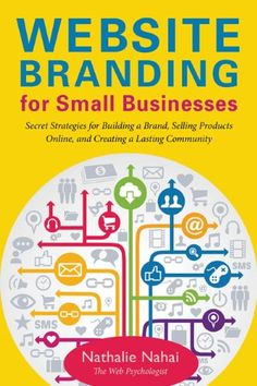 Website Branding for Small Businesses: Secret Strategies for Building a Brand, Selling Products Online, and Creating a Lasting Community von Nathalie Nahai http://www.amazon.de/dp/1621533956/ref=cm_sw_r_pi_dp_jQ2Cvb1F45Y04