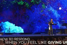 Steven Furtick: How to Respond When You Feel Like Giving Up